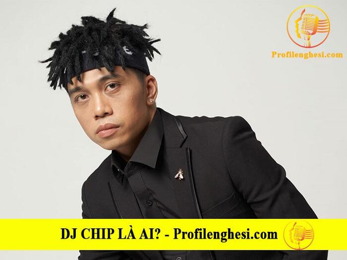 DJ Chip là ai?Tiểu sử, lý lịch wiki