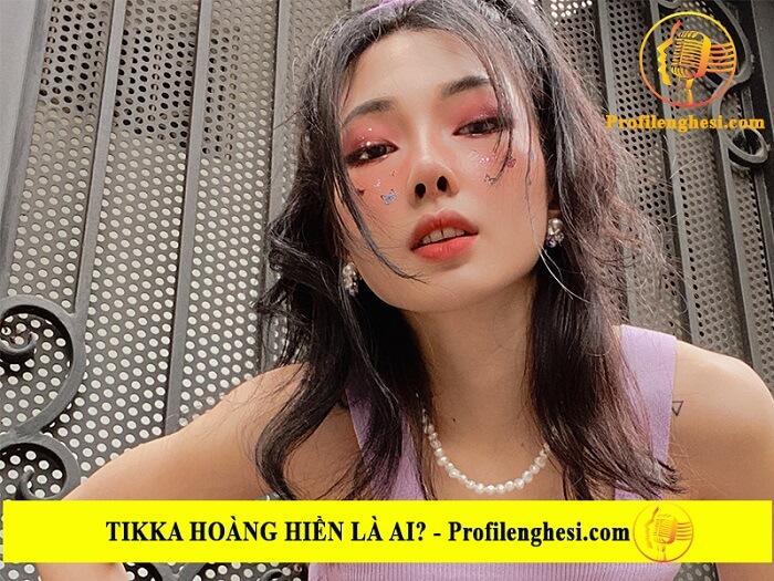 Tikka Hoàng Hiền là ai? Tiểu sử, lý lịch wiki